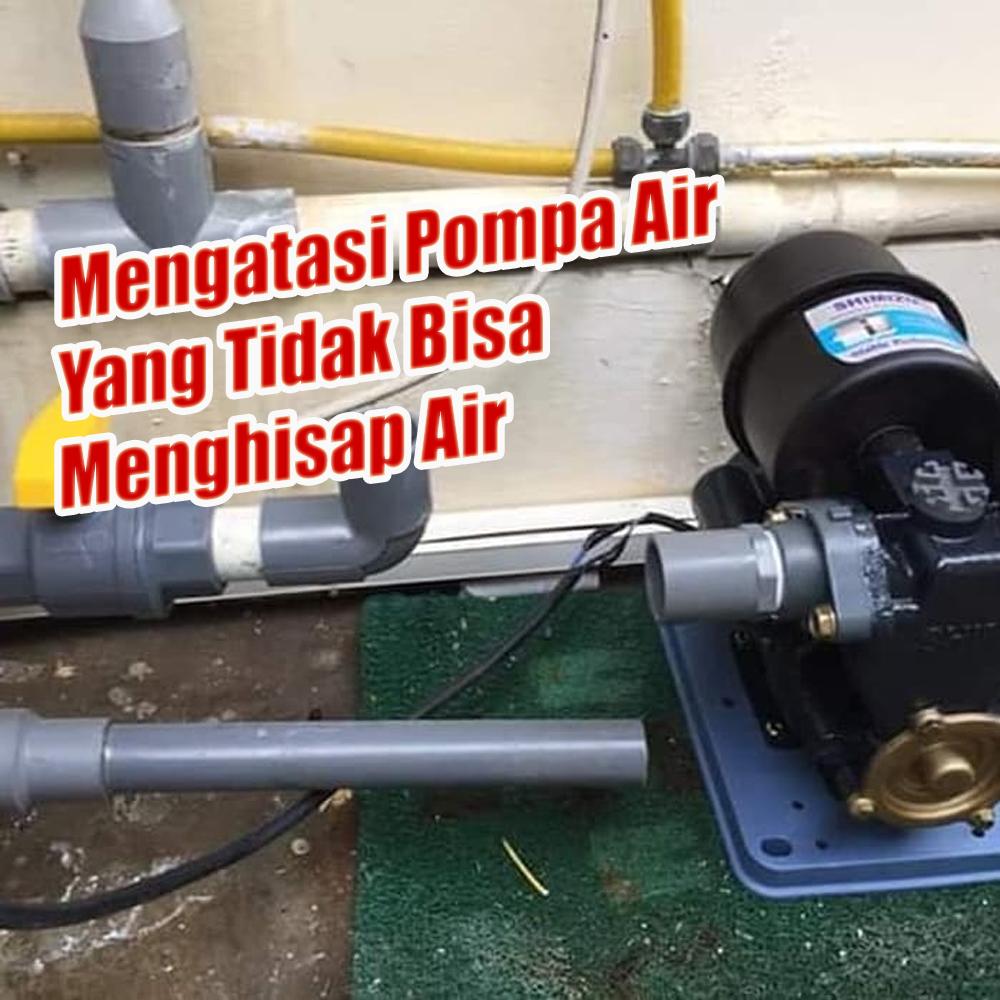 Mengatasi Pompa Air Yang Tidak Bisa Menghisap Air Toko Pompa Online